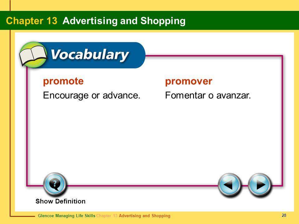 Glencoe Managing Life Skills Chapter 13 Advertising and Shopping Chapter 13 Advertising and Shopping 28 promote promover Encourage or advance.Fomentar