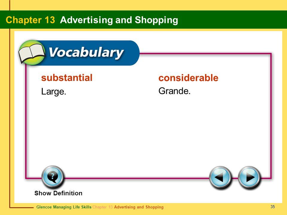 Glencoe Managing Life Skills Chapter 13 Advertising and Shopping Chapter 13 Advertising and Shopping 35 substantial considerable Large. Grande. Show D