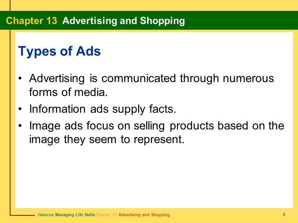 Glencoe Managing Life Skills Chapter 13 Advertising and Shopping Chapter 13 Advertising and Shopping 6 Types of Ads Advertising is communicated throug