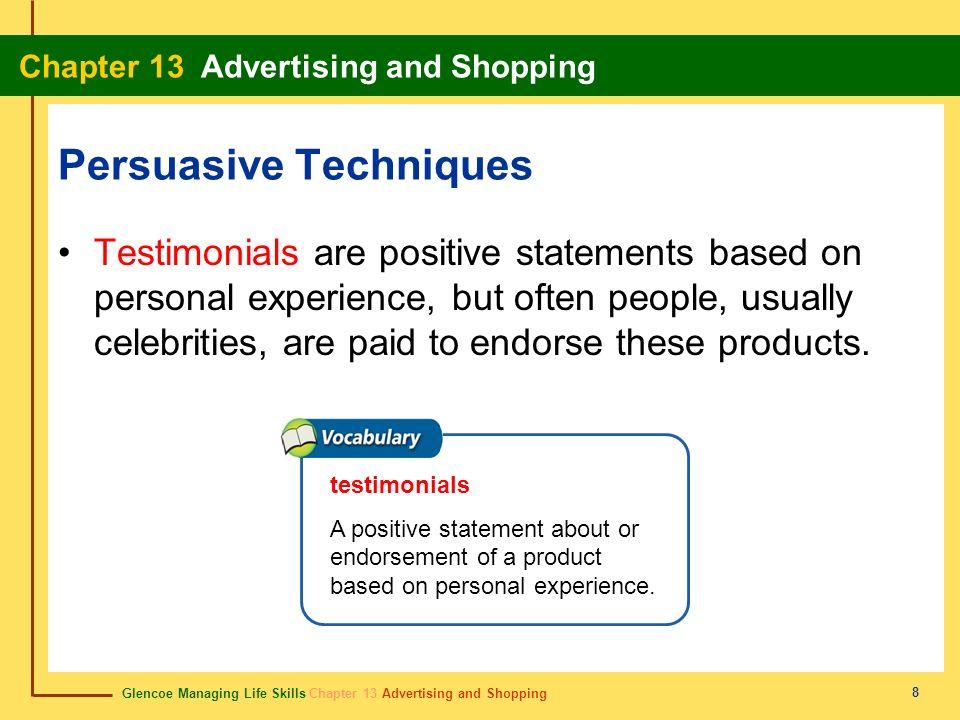 Glencoe Managing Life Skills Chapter 13 Advertising and Shopping Chapter 13 Advertising and Shopping 8 Persuasive Techniques Testimonials are positive