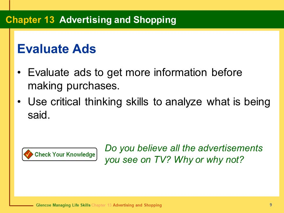 Glencoe Managing Life Skills Chapter 13 Advertising and Shopping Chapter 13 Advertising and Shopping 9 Evaluate Ads Evaluate ads to get more informati