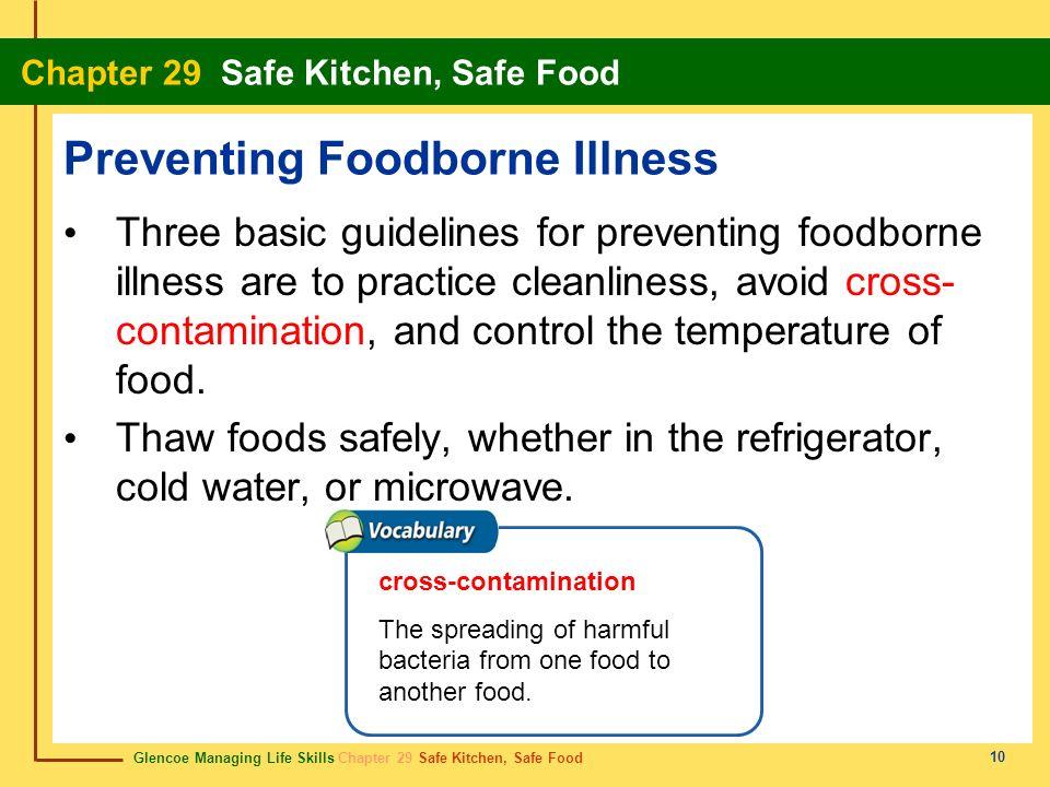 Glencoe Managing Life Skills Chapter 29 Safe Kitchen, Safe Food Chapter 29 Safe Kitchen, Safe Food 11 Preventing Foodborne Illness Proper cooking and serving ensures that food is safe.