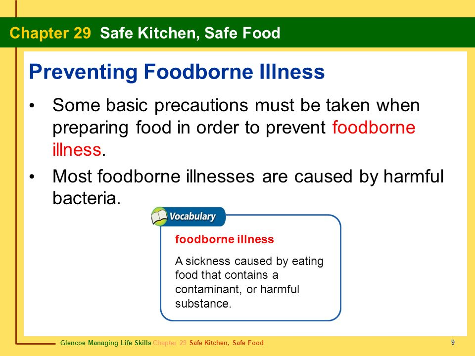 Glencoe Managing Life Skills Chapter 29 Safe Kitchen, Safe Food Chapter 29 Safe Kitchen, Safe Food 10 Preventing Foodborne Illness Three basic guidelines for preventing foodborne illness are to practice cleanliness, avoid cross- contamination, and control the temperature of food.