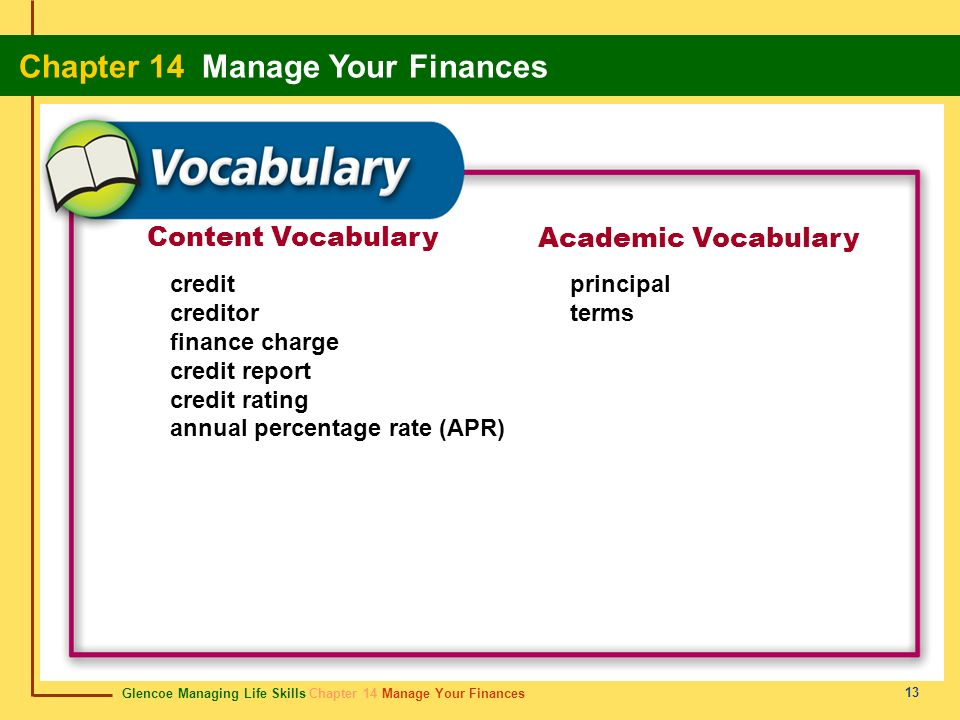 Glencoe Managing Life Skills Chapter 14 Manage Your Finances Chapter 14 Manage Your Finances 13 Content Vocabulary Academic Vocabulary credit creditor
