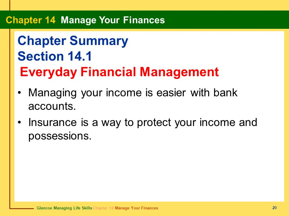 Glencoe Managing Life Skills Chapter 14 Manage Your Finances Chapter 14 Manage Your Finances 20 Chapter Summary Section 14.1 Managing your income is e