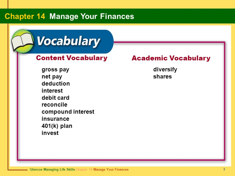 Glencoe Managing Life Skills Chapter 14 Manage Your Finances Chapter 14 Manage Your Finances 3 Content Vocabulary Academic Vocabulary gross pay net pa