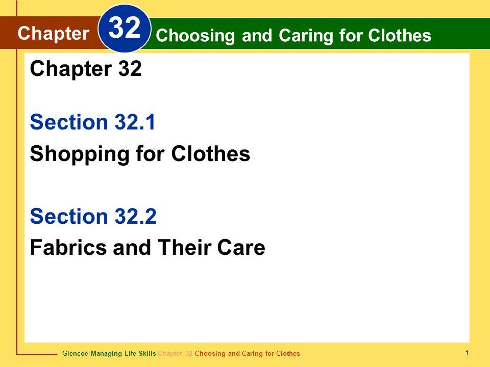 Glencoe Managing Life Skills Chapter 32 Choosing and Caring for Clothes Chapter 32 Choosing and Caring for Clothes 1 Section 32.1 Shopping for Clothes