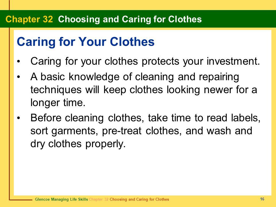 Glencoe Managing Life Skills Chapter 32 Choosing and Caring for Clothes Chapter 32 Choosing and Caring for Clothes 16 Caring for Your Clothes Caring f