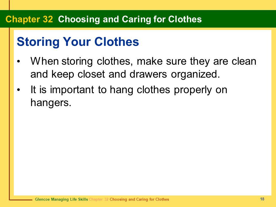 Glencoe Managing Life Skills Chapter 32 Choosing and Caring for Clothes Chapter 32 Choosing and Caring for Clothes 18 Storing Your Clothes When storin