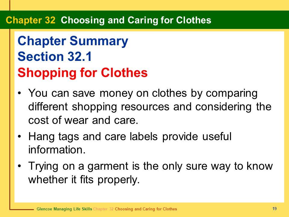 Glencoe Managing Life Skills Chapter 32 Choosing and Caring for Clothes Chapter 32 Choosing and Caring for Clothes 19 Chapter Summary Section 32.1 You