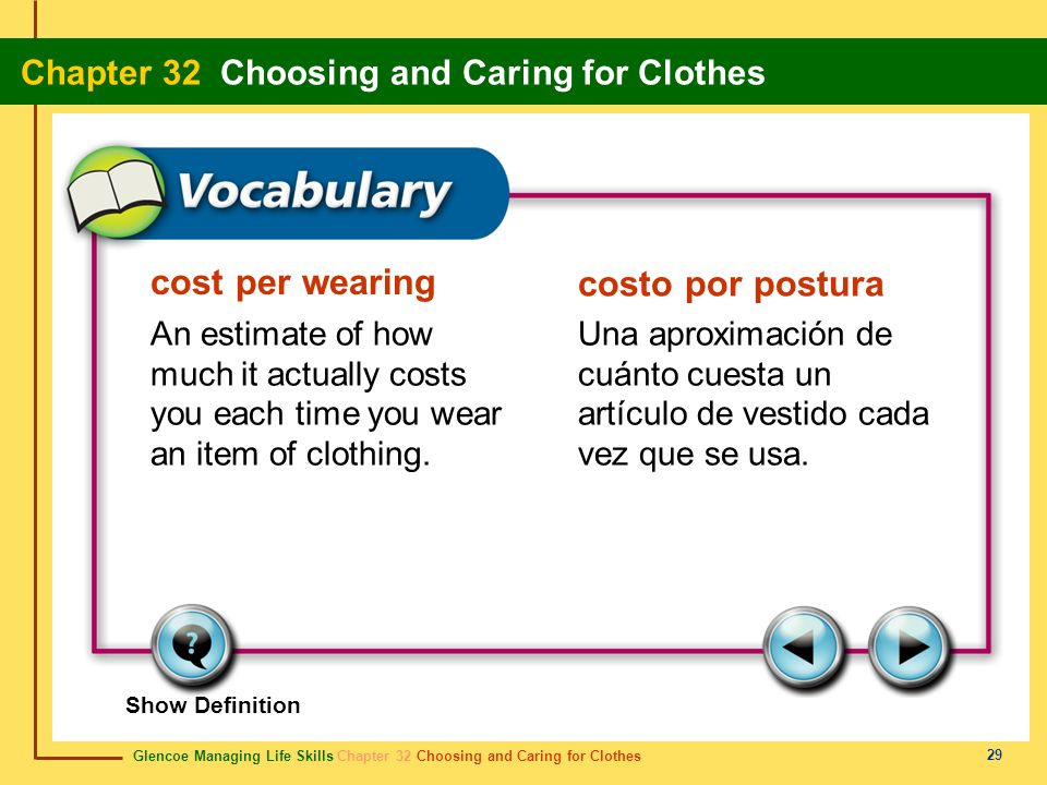 Glencoe Managing Life Skills Chapter 32 Choosing and Caring for Clothes Chapter 32 Choosing and Caring for Clothes 29 cost per wearing costo por postu