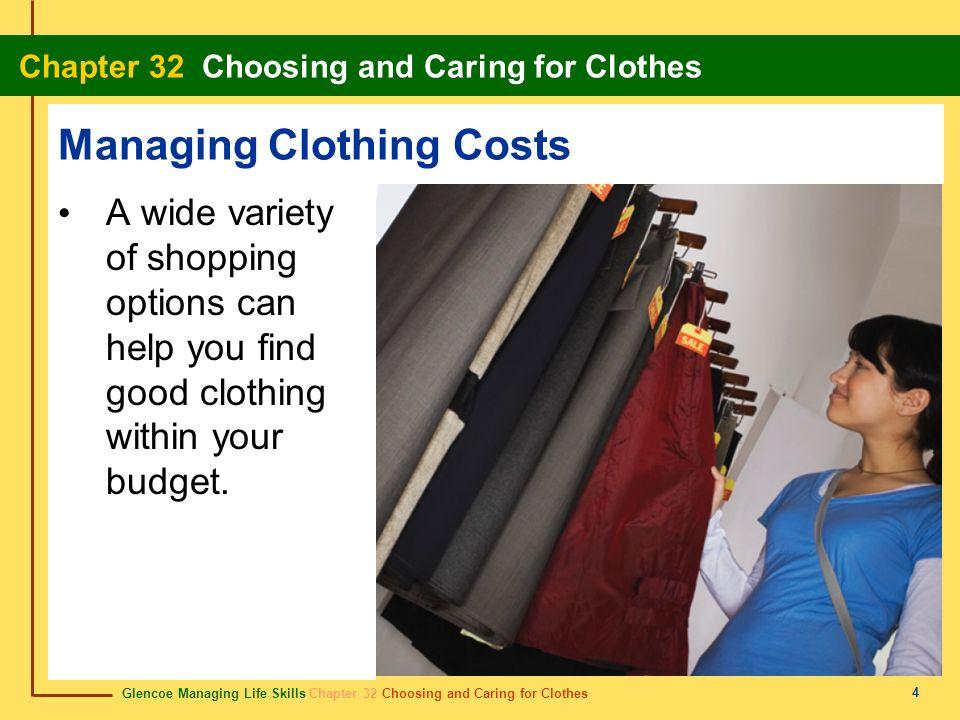 Glencoe Managing Life Skills Chapter 32 Choosing and Caring for Clothes Chapter 32 Choosing and Caring for Clothes 4 Managing Clothing Costs A wide va
