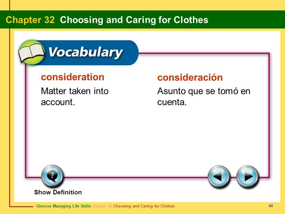 Glencoe Managing Life Skills Chapter 32 Choosing and Caring for Clothes Chapter 32 Choosing and Caring for Clothes 44 consideration consideración Matt