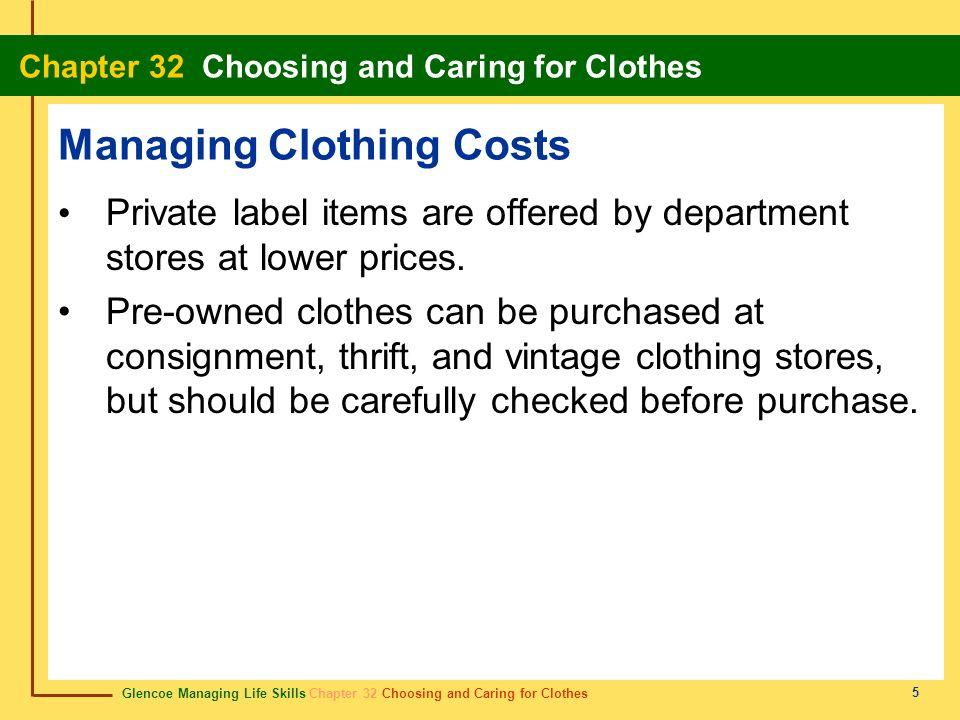 Glencoe Managing Life Skills Chapter 32 Choosing and Caring for Clothes Chapter 32 Choosing and Caring for Clothes 5 Managing Clothing Costs Private l