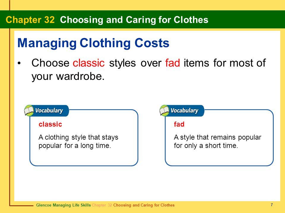 Glencoe Managing Life Skills Chapter 32 Choosing and Caring for Clothes Chapter 32 Choosing and Caring for Clothes 7 Managing Clothing Costs Choose cl