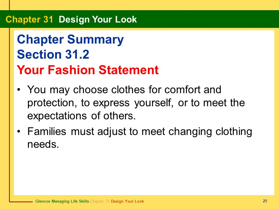Glencoe Managing Life Skills Chapter 31 Design Your Look Chapter 31 Design Your Look 25 Chapter Summary Section 31.2 You may choose clothes for comfor