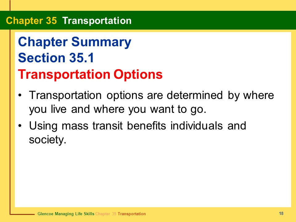 Glencoe Managing Life Skills Chapter 35 Transportation Chapter 35 Transportation 18 Chapter Summary Section 35.1 Transportation options are determined