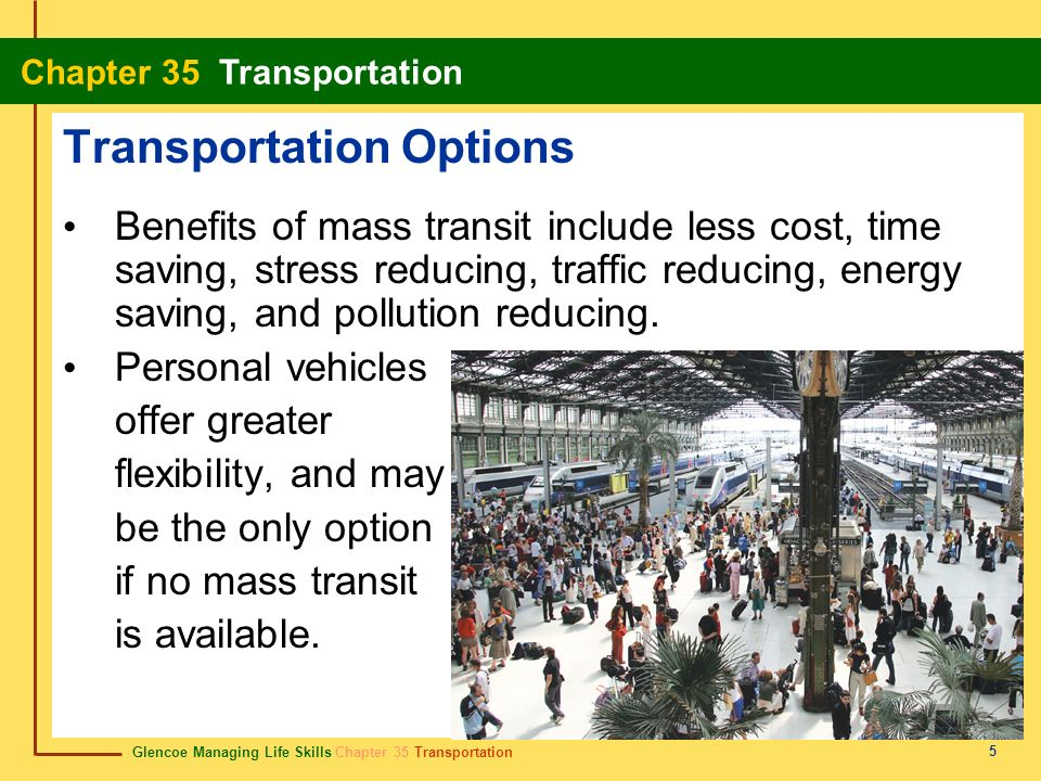 Glencoe Managing Life Skills Chapter 35 Transportation Chapter 35 Transportation 5 Transportation Options Benefits of mass transit include less cost,
