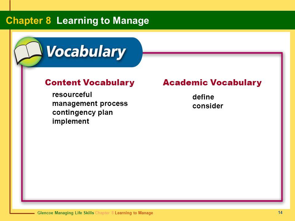 Glencoe Managing Life Skills Chapter 8 Learning to Manage Chapter 8 Learning to Manage 14 Content VocabularyAcademic Vocabulary resourceful management