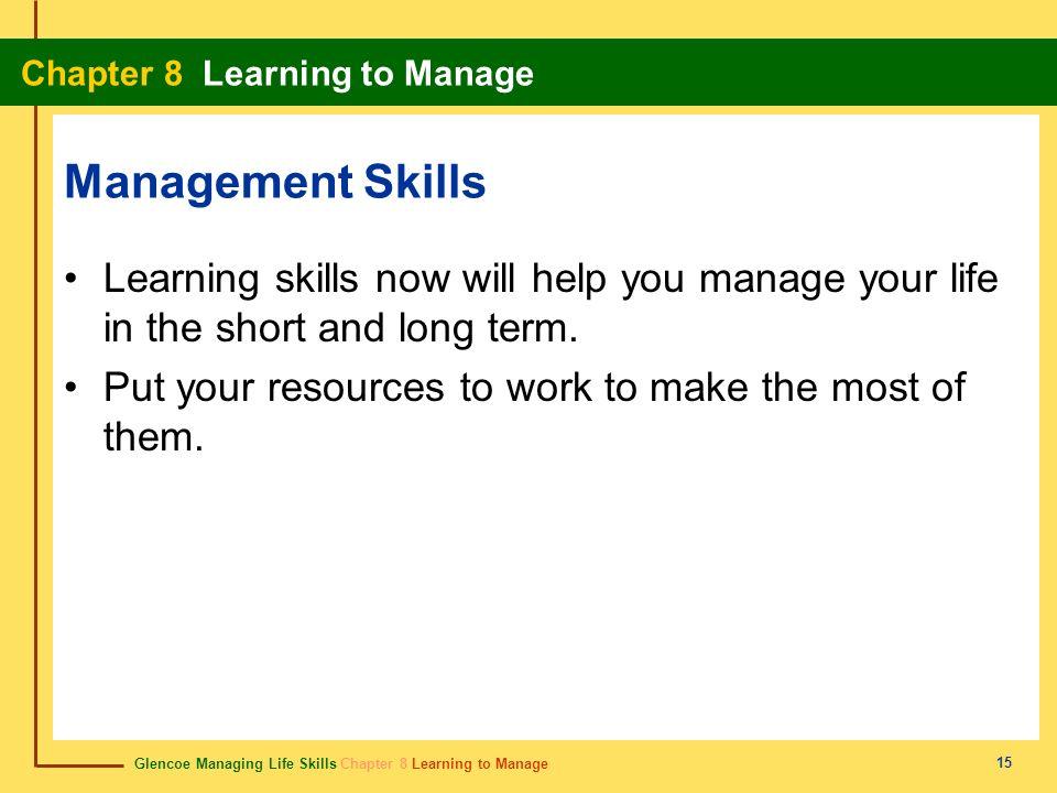Glencoe Managing Life Skills Chapter 8 Learning to Manage Chapter 8 Learning to Manage 15 Management Skills Learning skills now will help you manage y