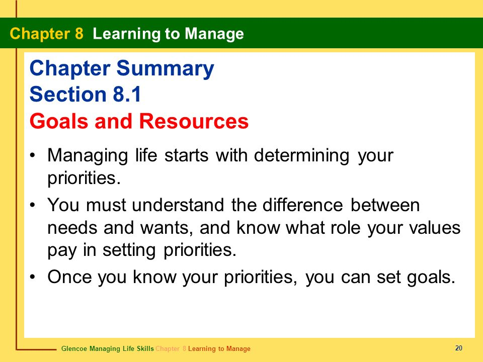Glencoe Managing Life Skills Chapter 8 Learning to Manage Chapter 8 Learning to Manage 20 Chapter Summary Section 8.1 Managing life starts with determ
