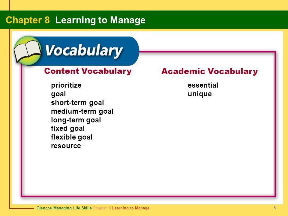 Glencoe Managing Life Skills Chapter 8 Learning to Manage Chapter 8 Learning to Manage 3 Content Vocabulary Academic Vocabulary prioritize goal short-