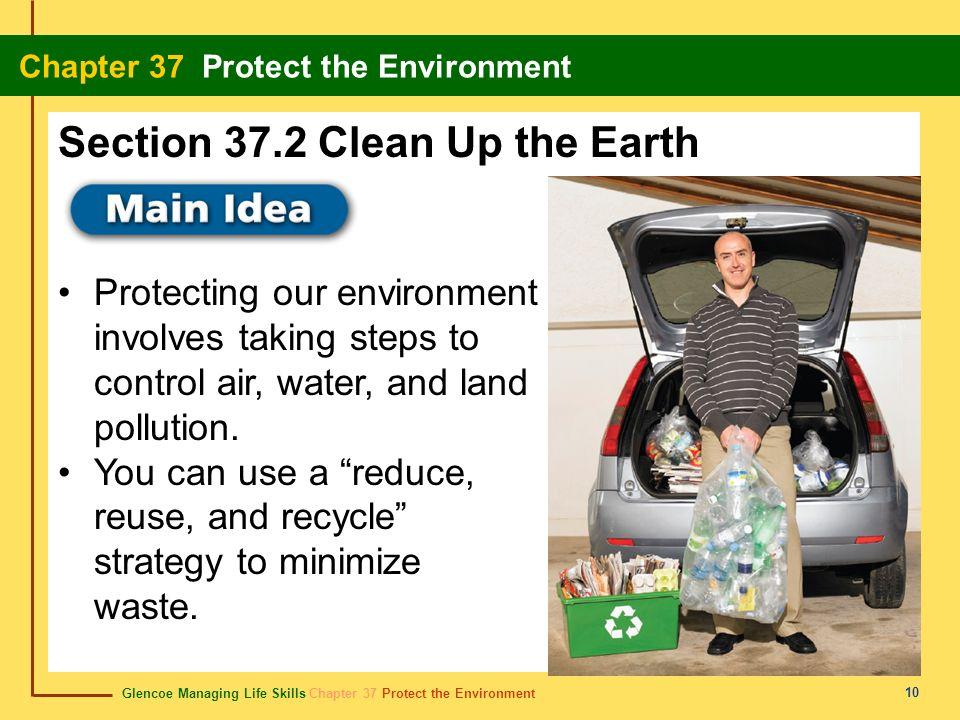 Glencoe Managing Life Skills Chapter 37 Protect the Environment Chapter 37 Protect the Environment 10 Protecting our environment involves taking steps