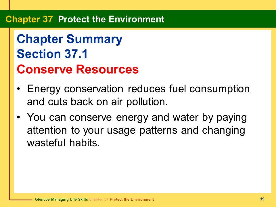 Glencoe Managing Life Skills Chapter 37 Protect the Environment Chapter 37 Protect the Environment 19 Chapter Summary Section 37.1 Energy conservation