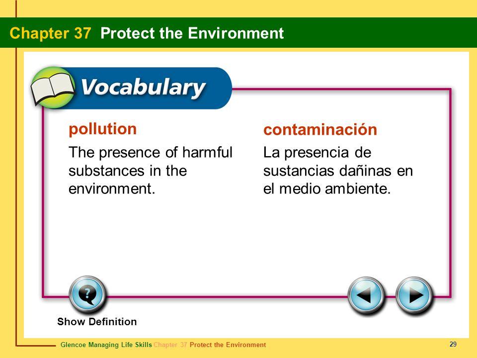 Glencoe Managing Life Skills Chapter 37 Protect the Environment Chapter 37 Protect the Environment 29 pollution contaminación The presence of harmful