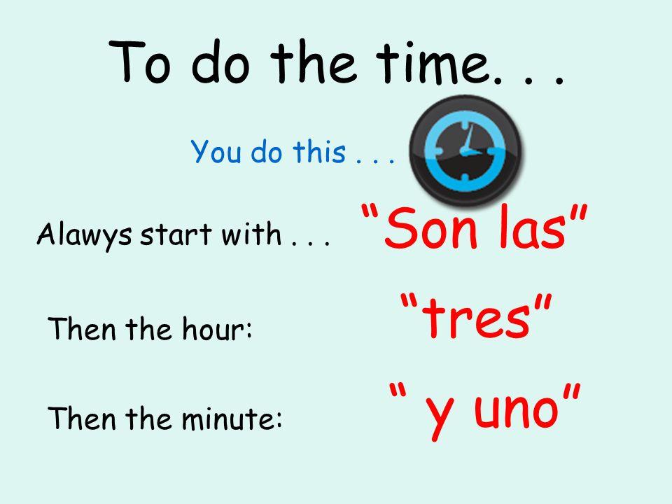 Time, hmmm... ¿Qué hora es Son las tres y media.