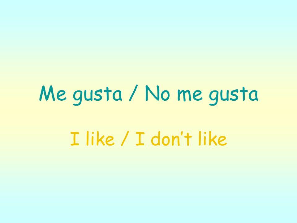 Me gusta / No me gusta I like / I dont like