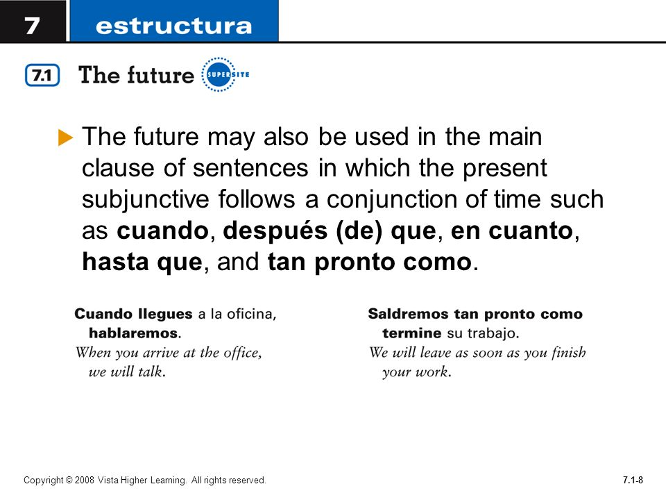 Copyright © 2008 Vista Higher Learning. All rights reserved.7.1-8 The future may also be used in the main clause of sentences in which the present sub