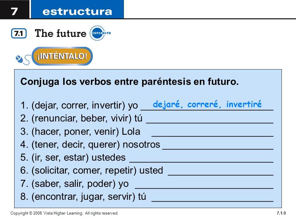 Copyright © 2008 Vista Higher Learning. All rights reserved.7.1-9 Conjuga los verbos entre paréntesis en futuro. 1. (dejar, correr, invertir) yo______
