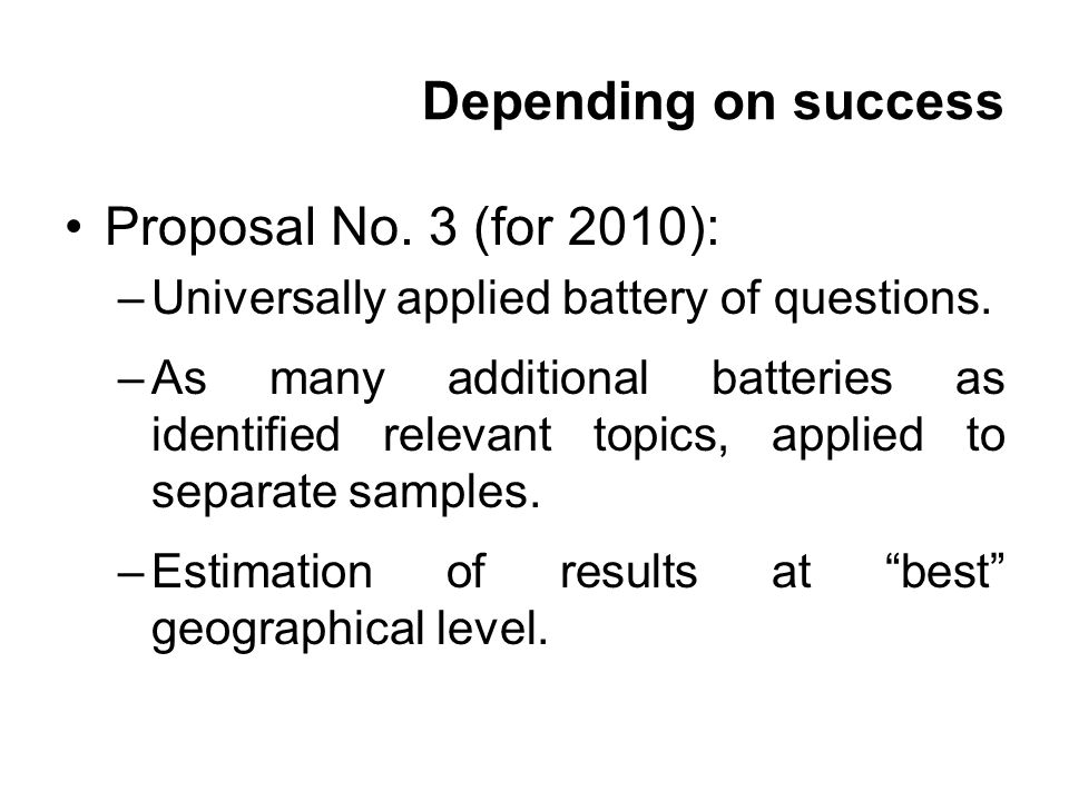 Depending on success Proposal No. 3 (for 2010): –Universally applied battery of questions.