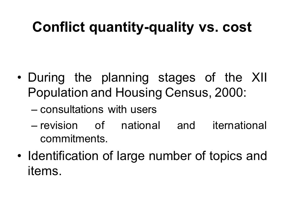 Conflict quantity-quality vs. cost During the planning stages of the XII Population and Housing Census, 2000: –consultations with users –revision of n
