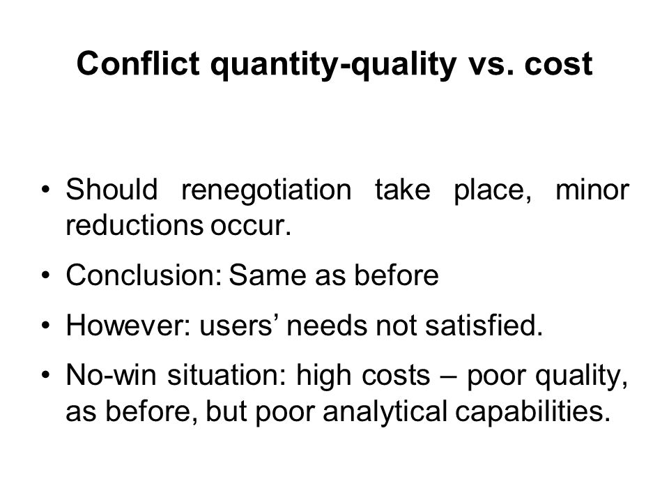 Conflict quantity-quality vs. cost Should renegotiation take place, minor reductions occur. Conclusion: Same as before However: users needs not satisf