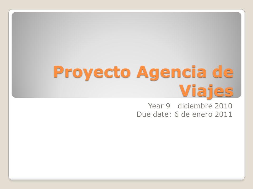 Proyecto Agencia de Viajes Year 9 diciembre 2010 Due date: 6 de enero 2011