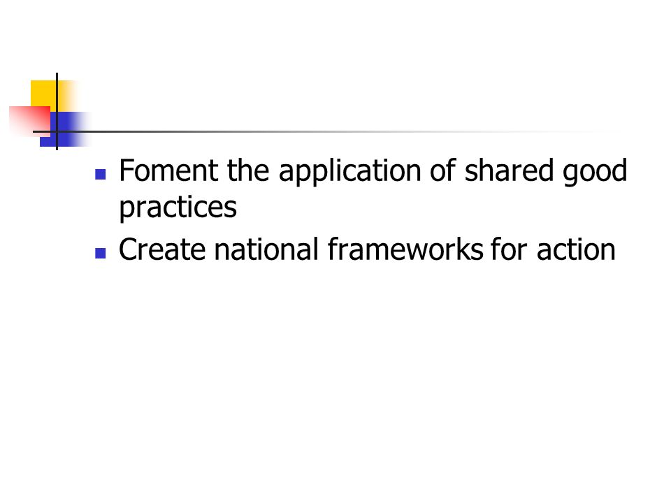 Foment the application of shared good practices Create national frameworks for action