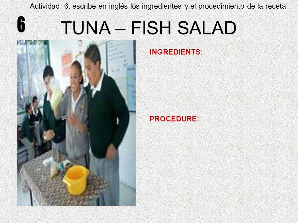 TUNA – FISH SALAD INGREDIENTS: PROCEDURE: Actividad 6: escribe en inglés los ingredientes y el procedimiento de la receta