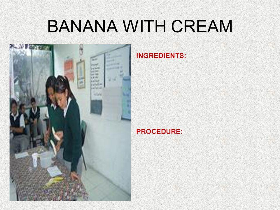 BANANA WITH CREAM INGREDIENTS: PROCEDURE: