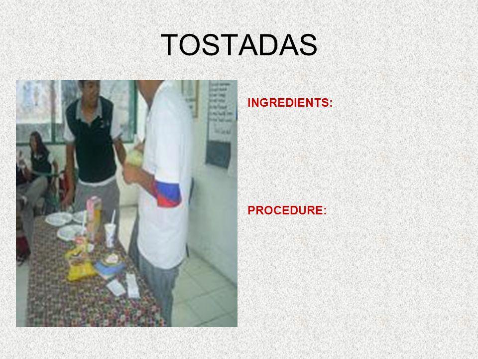 TOSTADAS INGREDIENTS: PROCEDURE: