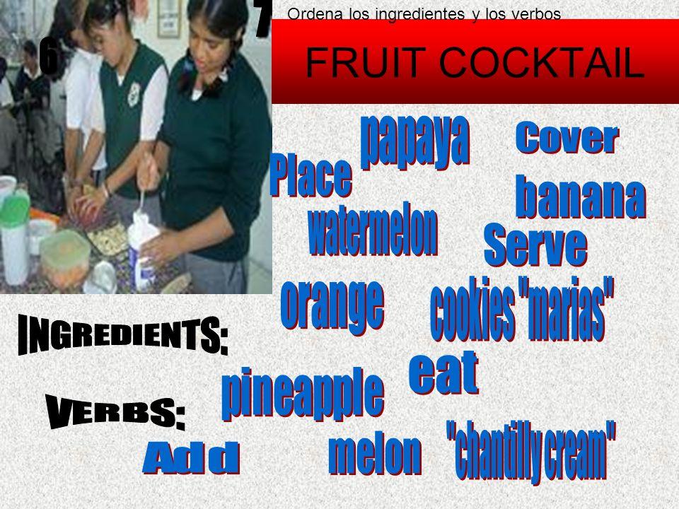 FRUIT COCKTAIL Ordena los ingredientes y los verbos