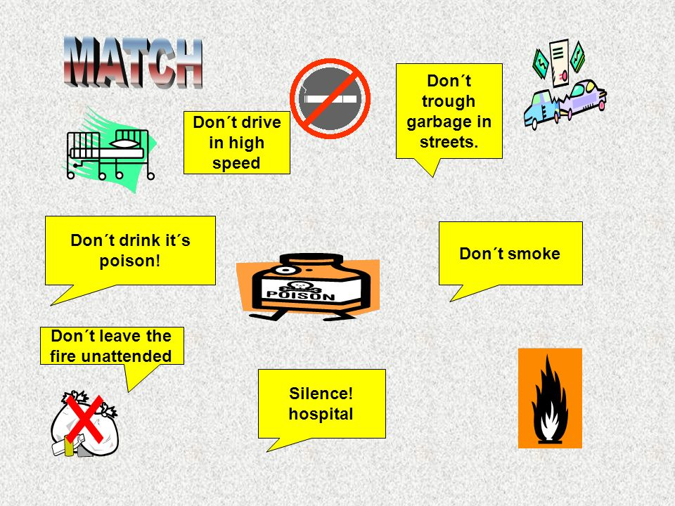 Don´t smoke Silence! hospital Don´t drive in high speed Don´t trough garbage in streets. Don´t drink it´s poison! Don´t leave the fire unattended