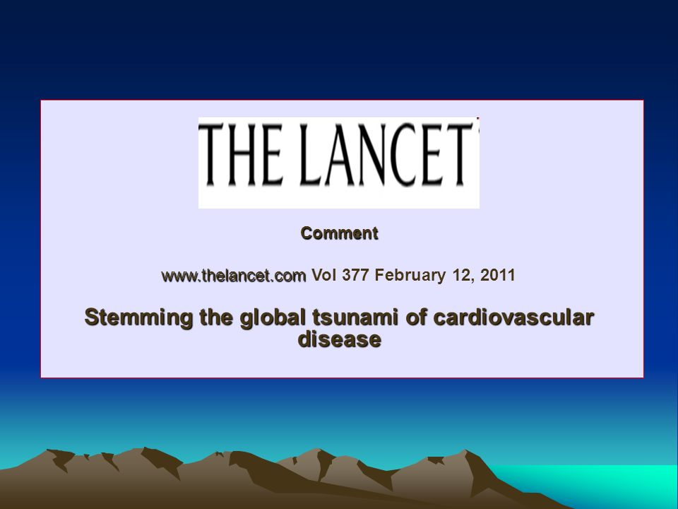 Comment www.thelancet.com www.thelancet.com Vol 377 February 12, 2011 Stemming the global tsunami of cardiovascular disease
