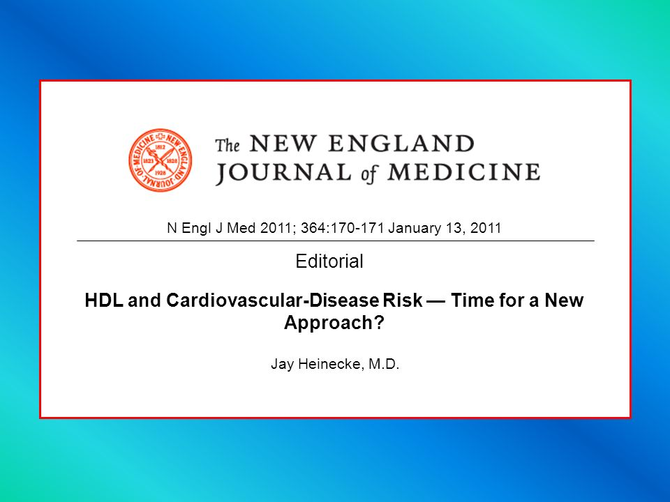 HDL and Cardiovascular-Disease Risk Time for a New Approach.