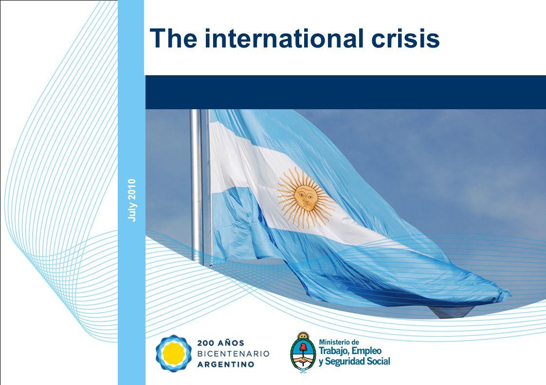 Ampliación del Sistema de Protección Social en Argentina - Período 2003-2010 9 9 July 2010 The international crisis