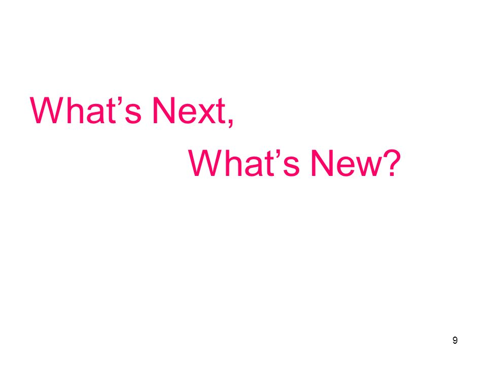 9 Whats Next, Whats New