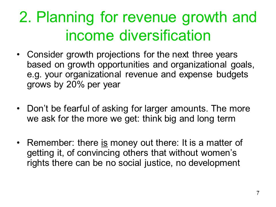 7 2. Planning for revenue growth and income diversification Consider growth projections for the next three years based on growth opportunities and org