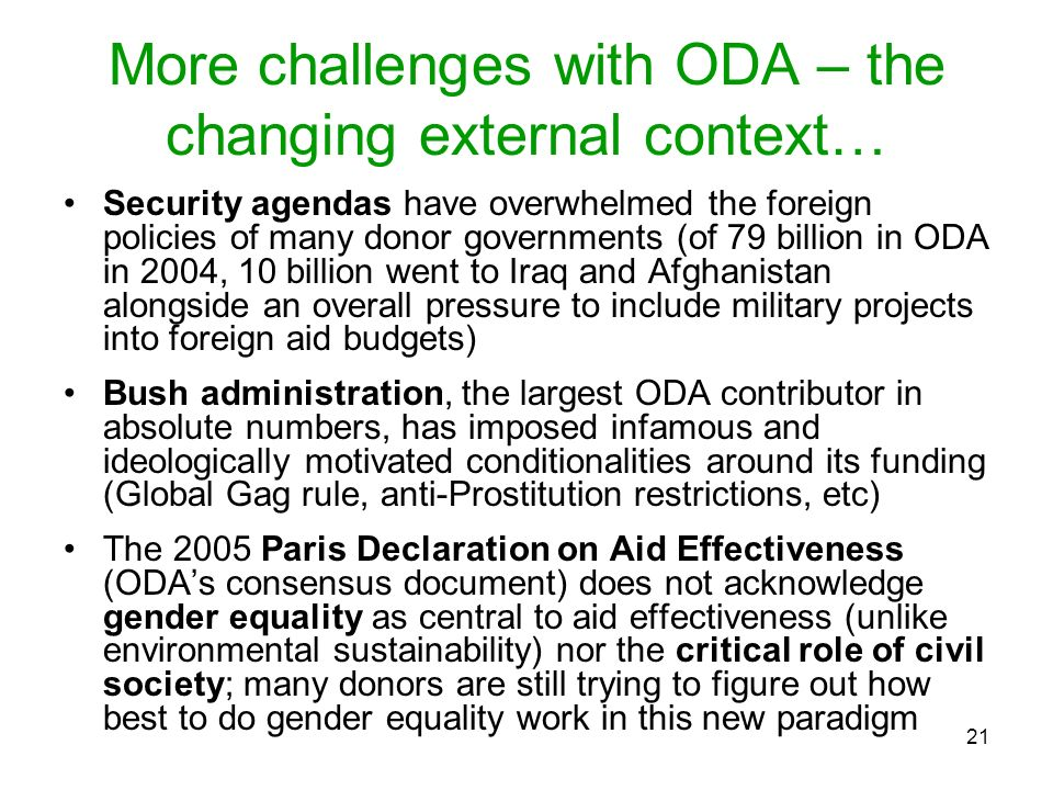 21 More challenges with ODA – the changing external context… Security agendas have overwhelmed the foreign policies of many donor governments (of 79 b