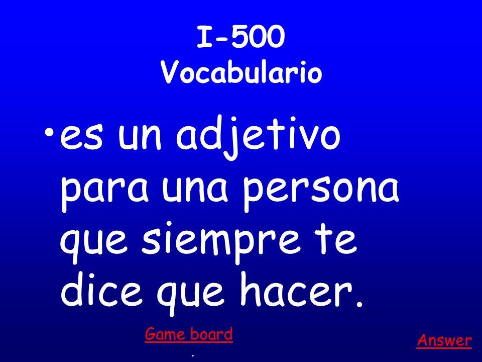 I-400 Vocabulario es una cosa que se usa para ver. Answer. Game board